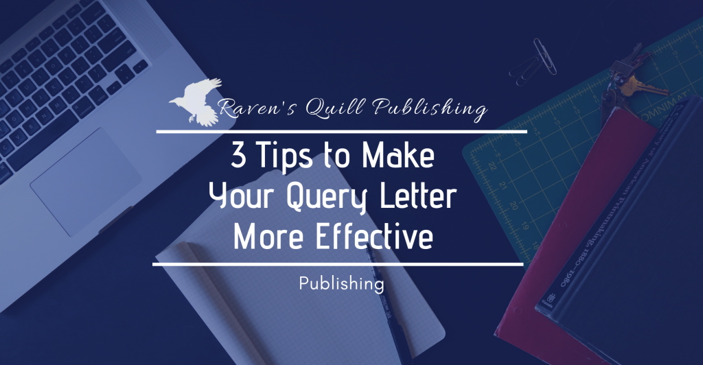 3 tips to an effective query ravens quill publishing