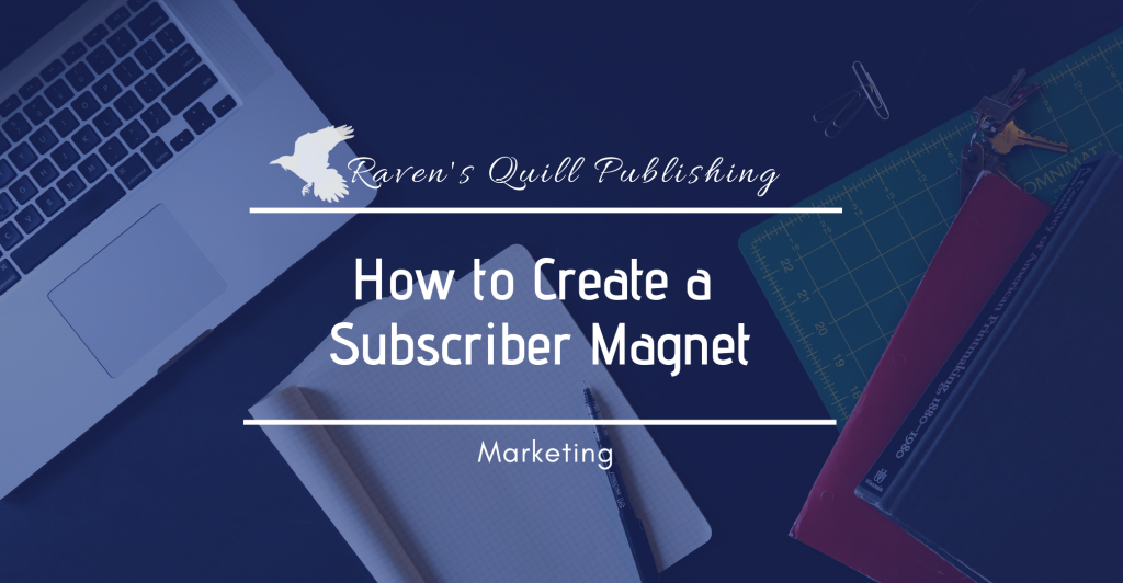 How to create a subscriber magnet raven's quill publishing