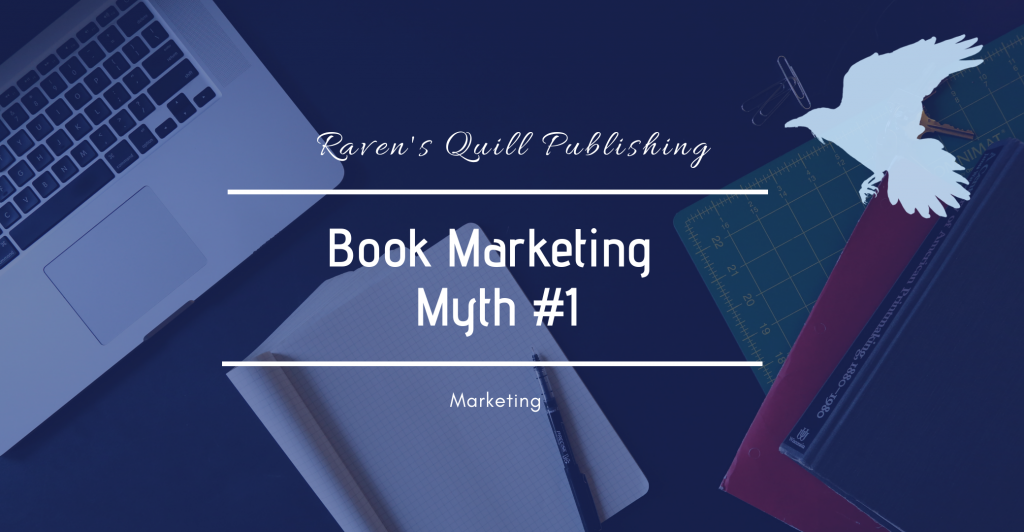 Painful book marketing myth #1 Raven's quill publishing