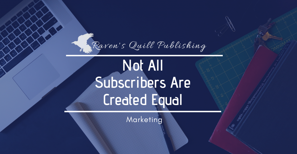 Not all email subscribers are created equal-ravens quill publishing